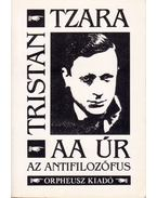 AA úr az antifilozófus - Tzara, Tristan
