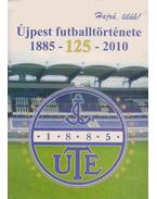 Újpest futballtörténete 1885-2010