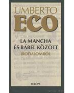 La Mancha és Bábel között irodalomról - Umberto Eco