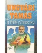 A titkos háború - Ungvári Tamás