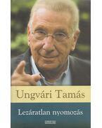 Lezáratlan nyomozás - Ungvári Tamás