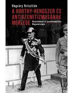 A Horthy-rendszer és antiszemitizmusának mérlege - Diszkrimináció és társadalompolitika Magyarországon, 1919-1944 - Ungváry Krisztián