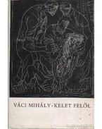 Kelet felől - Váci Mihály