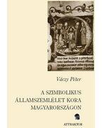 A szimbolikus államszemlélet kora Magyarországon - Váczy Péter