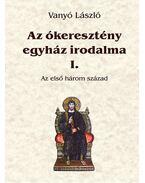 Azókeresztény egyház irodalma I. - Az első három század - Vanyó László