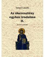 Azókeresztény egyház irodalma II. - A 4-8. század - Vanyó László