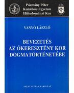 Bevezetés az ókeresztény kor dogmatörténetébe - Vanyó László