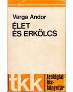 Élet és erkölcs - Varga Andor