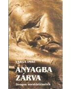 Anyagba zárva - Varga Imre