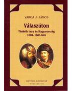 Válaszúton - Thököly Imre és Magyarország 1682-1684-ben - Varga J. János
