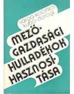Mezőgazdasági hulladékok hasznosítása - Varga János, Dorogi Imre, Kolonics Zoltán, Kubó Sándor