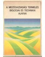 A mezőgazdasági termelés biológiai és technikai alapjai - Varga László, Sántha Attila, Boltizár Pál, Vági Ferenc, Kulifai József, Monostori István