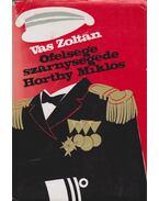 Őfelsége szárnysegéde Horthy Miklós (dedikált) - Vas Zoltán