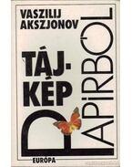 Tájkép papírból - Vaszilij Akszjonov