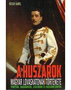 A huszárok - Magyar lovaskatonák története - Vécsey Aurél