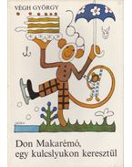 Don Makarémó, egy kulcslyukon keresztül - Végh György