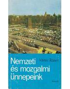 Nemzeti és mozgalmi ünnepeink - Vértes Róbert