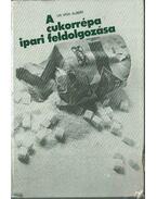 A cukorrépa ipari feldolgozása - Vígh Albert
