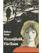 Visszajövök, Flórikám - Balázs Anna