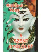 A szent gyűlölet - Voss, Richard