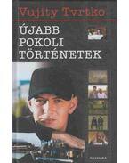 Újabb pokoli történetek (dedikált) - Vujity Tvrtko