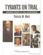 Tyrants on trial - Wald, Patricia M.