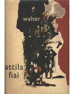Attila fiai - Walter,Georges