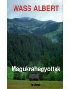 Magukrahagyottak - Wass Albert