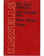 The Time Machine / The Invisible Man / Short Stories / Essays - Wells H. G.