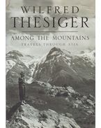 Among the Mountains - Wilfred Thesiger