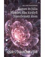 Romeoés Júlia - Hamlet, dán királyfi - Szentivánéji álom - William Shakespeare