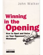 Winning in the Opening: How to Spot and Seize on Your Opponent's Mistakes! - John Walker