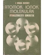 Atomok, ionok, molekulák - Z. Orbán Erzsébet
