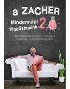 A Zacher 2.0 - Mindennapi függőségeink - Zacher Gábor