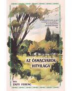 Az ősmagyarok hitvilága - Zajti Ferenc