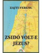 Zsidó volt-e Jézus? - Zajti Ferenc
