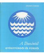 A Dunántúl gyógyfürdöi és fürdői - Zákonyi Ferenc