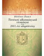 Történeti alkotmányunk vívmányai és a 2011. évi Alaptörvény - Zétényi Zsolt