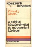 A politikai képzés elméleti és módszertani kérsései - Zrinszky László
