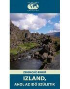 Izland, ahol az idő születik - Zsigmond Enikő