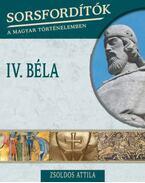 Sorsfordítók a magyar történelemben - IV. Béla - Zsoldos Attila