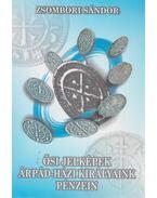 Ősi jelképek Árpád-házi királyaink pénzein - Zsombori Sándor