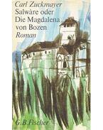 Salwáre oder Die Magdalena von Bozen - Zuckmayer, Carl