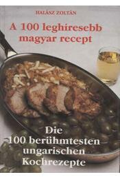 A 100 leghíresebb magyar recept / Die 100 berühmtesten ungarischen Kochrezepte - Régikönyvek