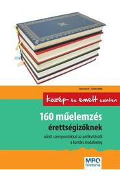 160 MŰELEMZÉS ÉRETTSÉGIZŐKNEK - KÖZÉPSZINTEN ÉS EMELT SZINTEN - Csuka József , Sándor Ildikó - Régikönyvek