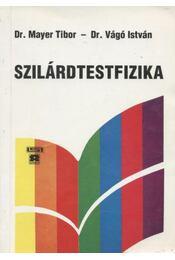 Szilárdtestfizika - Vágó István, Mayer Tibor - Régikönyvek