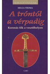 A tróntól a vérpadig - Thoma Helga - Régikönyvek