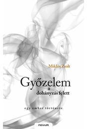 GYŐZELEM A DOHÁNYZÁS FELETT - EGY EMBER TÖRTÉNETE - Miklós Zsolt - Régikönyvek