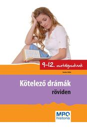 KÖTELEZŐ DRÁMÁK RÖVIDEN 9-12. OSZTÁLYOSOKNAK - Sándor Ildikó - Régikönyvek