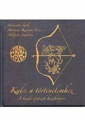KULCS A TÖRTÉNELEMHEZ - A KEZDŐ ÍJÁSZOK KÉZIKÖNYVE - Régikönyvek